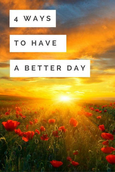 4 Ways to Have a Better Day