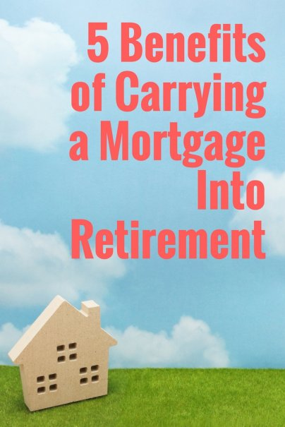 5 Benefits of Carrying a Mortgage Into Retirement