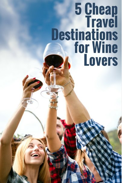 5 Cheap Travel Destinations for Wine Lovers