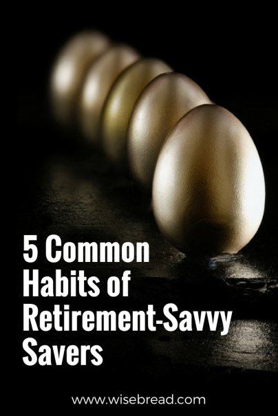 5 Common Habits of Retirement-Savvy Savers