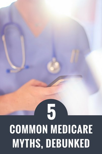 5 Common Medicare Myths, Debunked