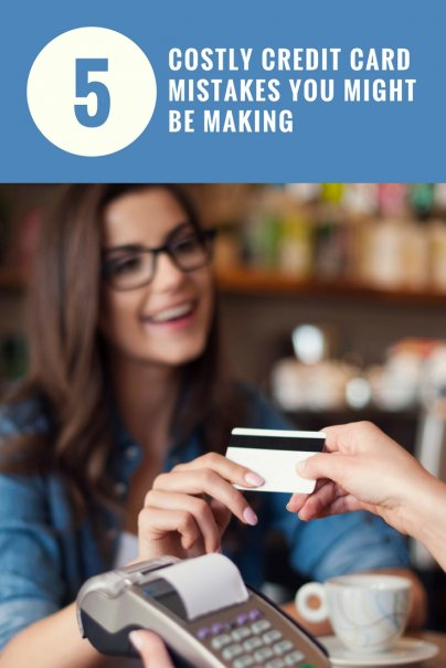 5 Costly Credit Card Mistakes You Might Be Making