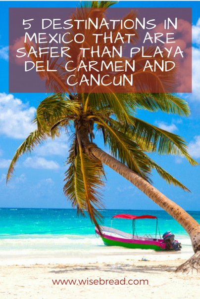 5 Destinations in Mexico That Are Safer Than Playa Del Carmen and Cancun