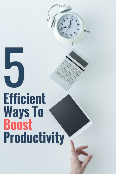5 Efficient Ways To Boost Productivity