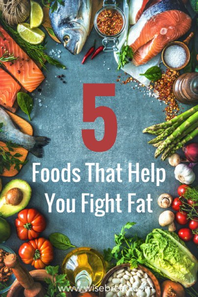 5 Foods That Help You Fight Fat