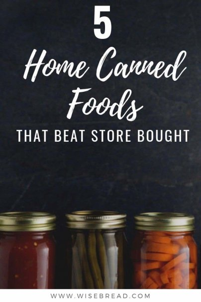 https://www.wisebread.com/5-home-canned-foods-that-beat-store-bought