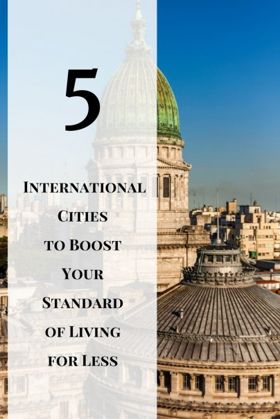 5 International Cities to Boost Your Standard of Living for Less