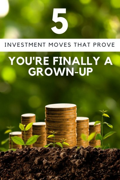 5 Investment Moves That Prove You're Finally a Grown-Up