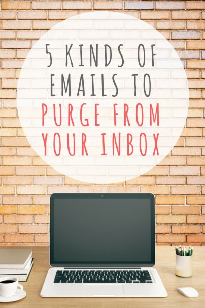5 Kinds of Emails to Purge From Your Inbox