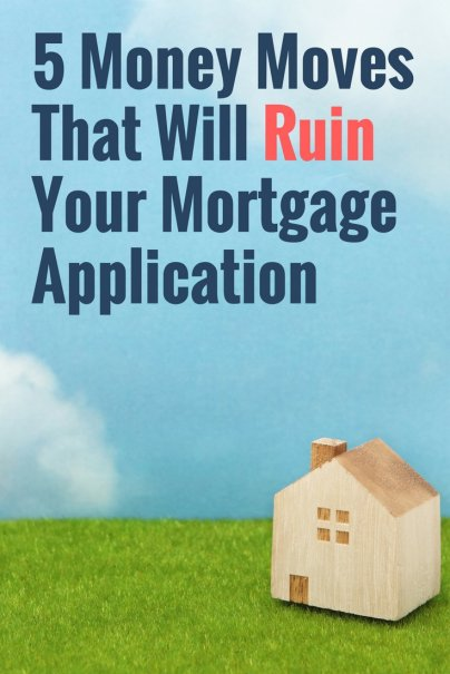 5 Money Moves That Will Ruin Your Mortgage Application