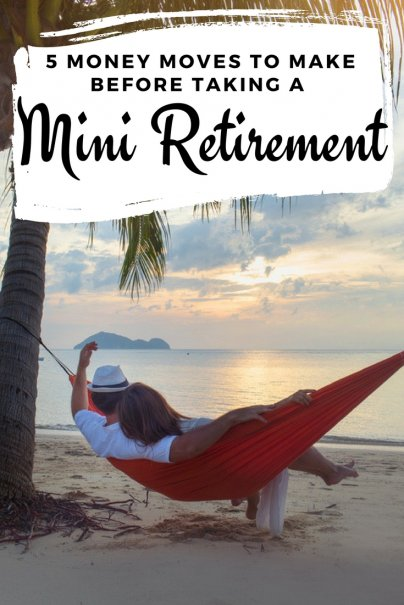 5 Money Moves to Make Before Taking a Mini Retirement
