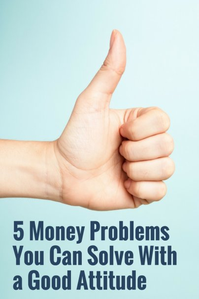 5 Money Problems You Can Solve With a Good Attitude
