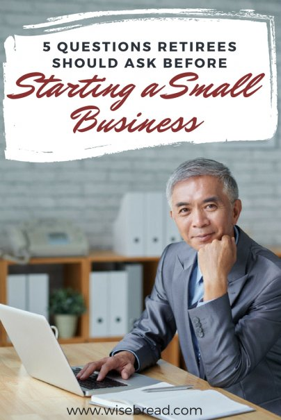 5 Questions Retirees Should Ask Before Starting a Small Business