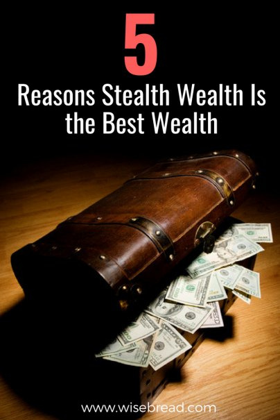 5 Reasons Stealth Wealth Is the Best Wealth