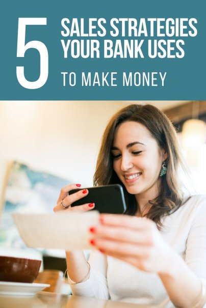 5 Sales Strategies Your Bank Uses to Make Money