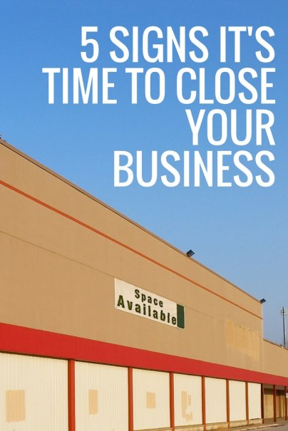 5 Signs It's Time to Close Your Business