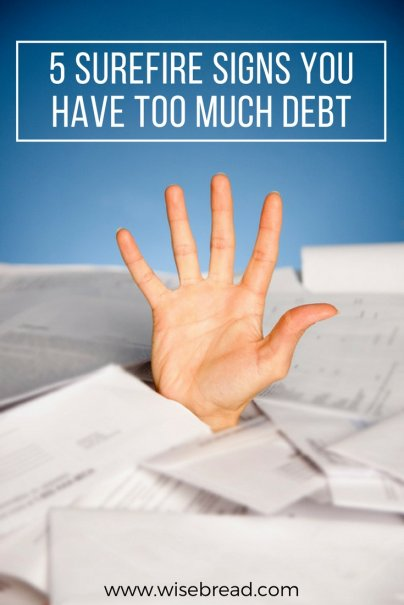 5 Surefire Signs You Have Too Much Debt
