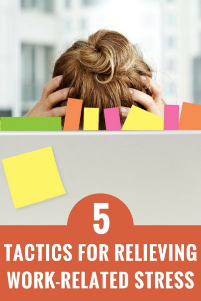 5 Tactics for Relieving Work-Related Stress