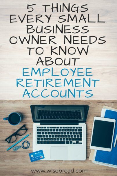 5 Things Every Small Business Owner Needs to Know About Employee Retirement Accounts