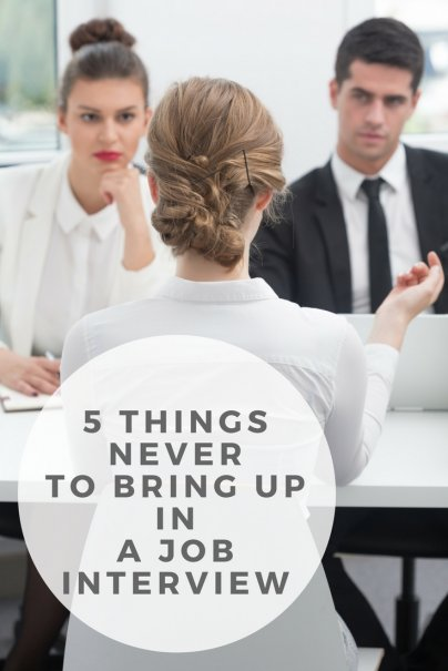 5 Things Never to Bring Up in a Job Interview