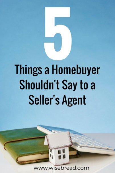 5 Things a Homebuyer Shouldn't Say to a Seller's Agent