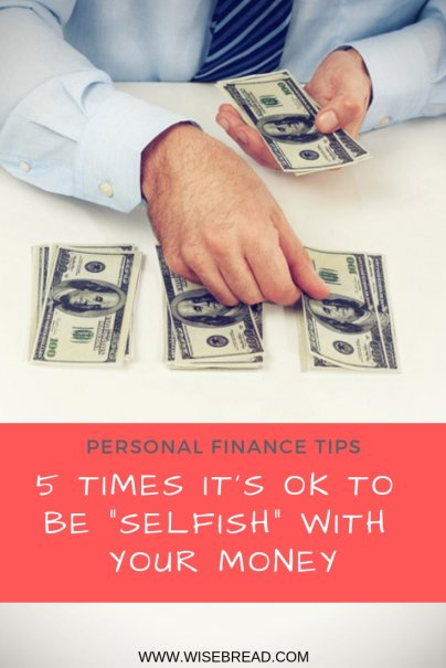 "5 Times It's OK to Be ""Selfish"" With Your Money"