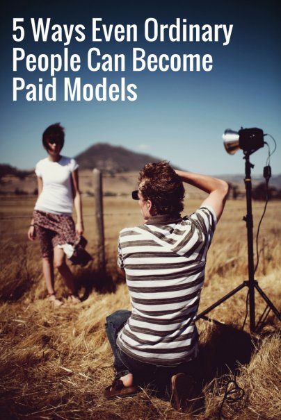 5 Ways Even Ordinary People Can Become Paid Models