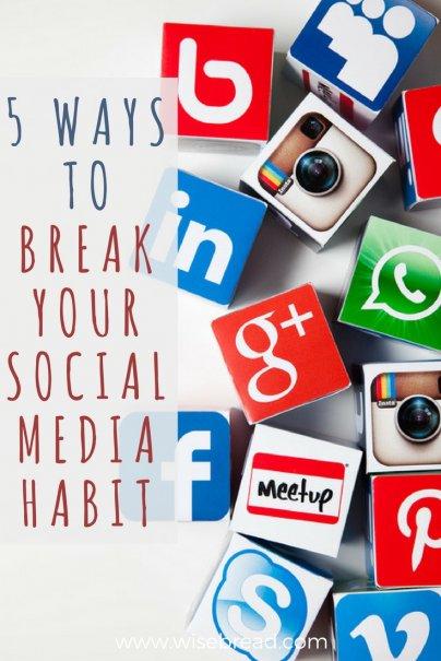 5 Ways to Break Your Social Media Habit