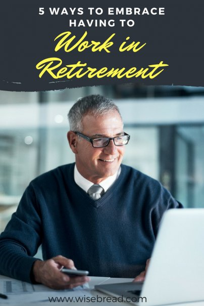 5 Ways to Embrace Having to Work in Retirement