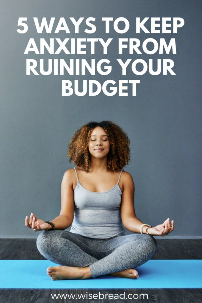 5 Ways to Keep Anxiety From Ruining Your Budget