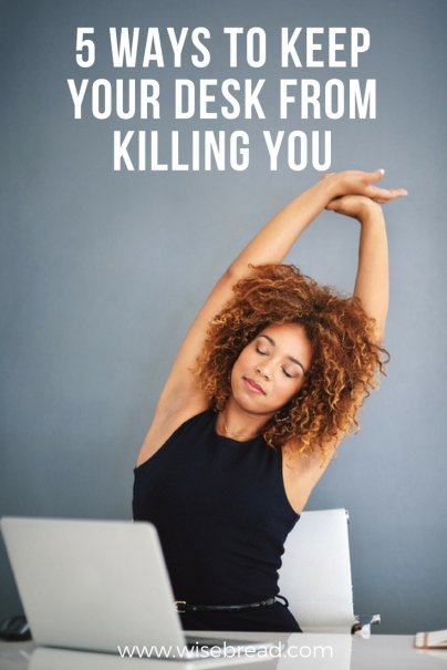 5 Ways to Keep Your Desk From Killing You