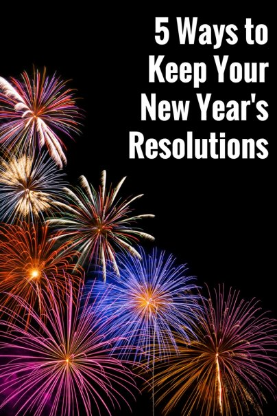 5 Ways to Keep Your New Year's Resolutions