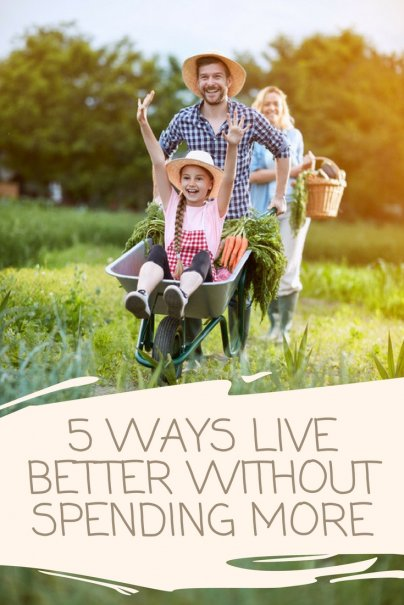 5 Ways to Live Better Without Spending More