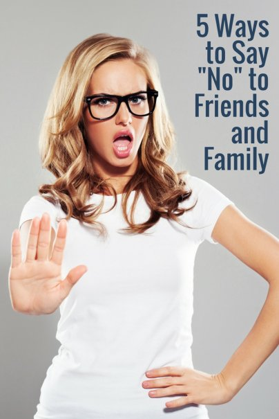 "5 Ways to Say ""No"" to Friends and Family"