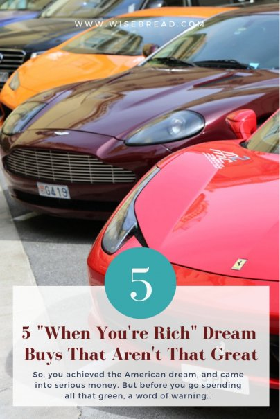 "5 ""When You're Rich"" Dream Buys That Aren't That Great"