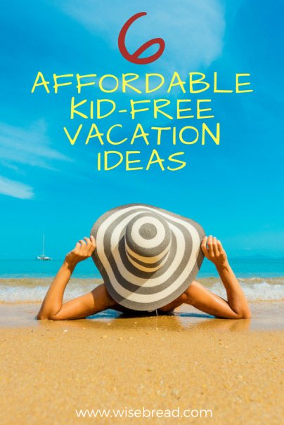 6 Affordable Kid-Free Vacation Ideas