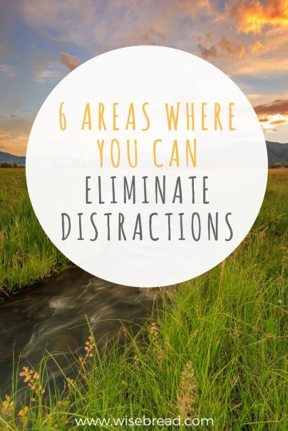 6 Areas Where You Can Eliminate Distractions