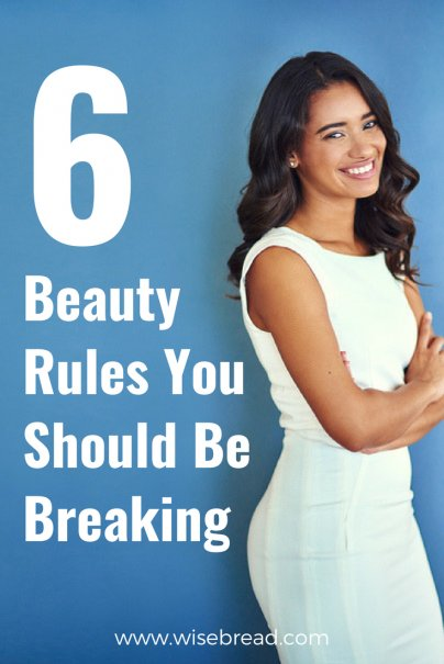 6 Beauty Rules You Should Be Breaking