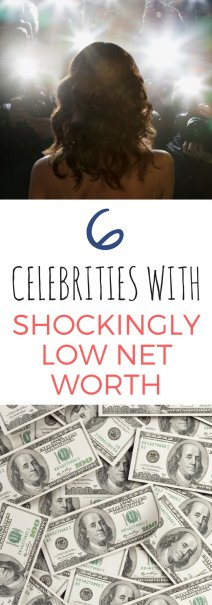 6 Celebrities With Shockingly Low Net Worths