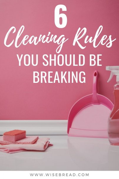 Time for some spring cleaning! Everyone cleans differently, but there are many rules that are near-universally followed. Here are six cleaning rules you shouldn't feel dirty about breaking. | #cleaninghacks #housekeeping #lifehacks