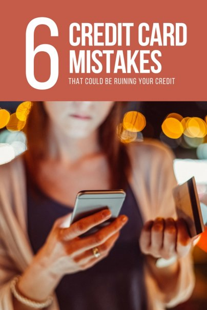 6 Credit Card Mistakes That Could Be Ruining Your Credit