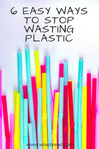 6 Easy Ways to Stop Wasting Plastic
