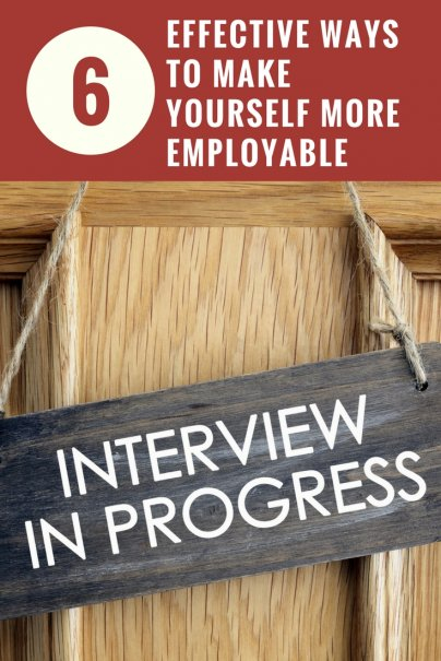6 Effective Ways to Make Yourself More Employable