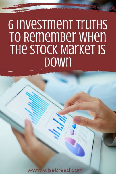6 Investment Truths to Remember When the Stock Market Is Down
