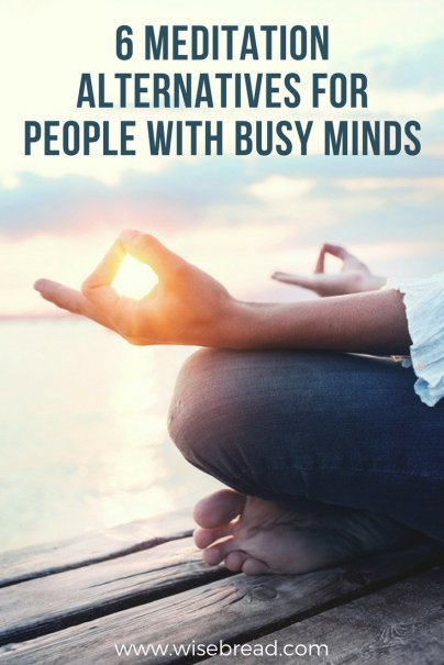 6 Meditation Alternatives for People With Busy Minds