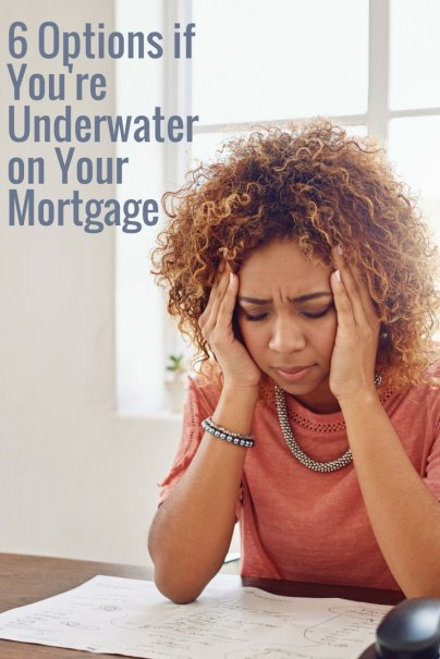 6 Options if Youre Underwater on Your Mortgage