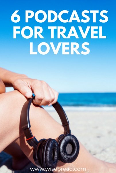 6 Podcasts for Travel Lovers