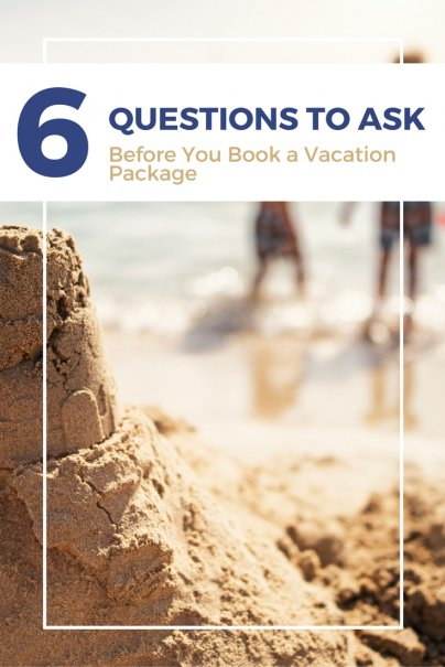 6 Questions to Ask Before You Book a Vacation Package