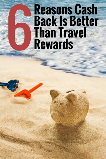 6 Reasons Cash Back Is Better Than Travel Rewards