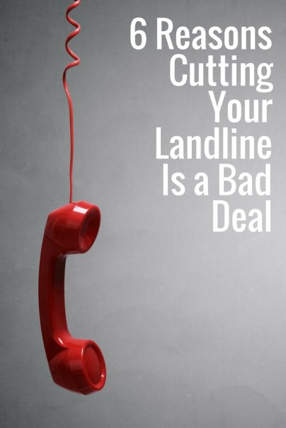 6 Reasons Cutting Your Landline Is a Bad Deal